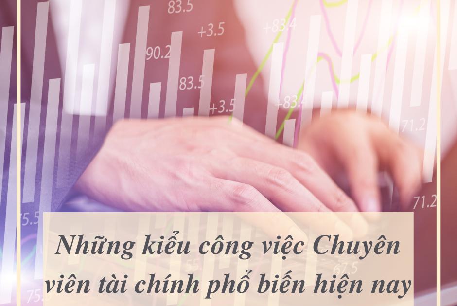 Những kiểu công việc Chuyên viên tài chính phổ biến hiện nay