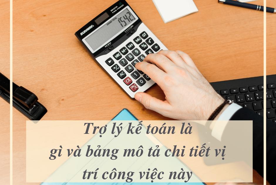 Trợ lý kế toán là gì? Mô tả công việc Trợ lý kế toán